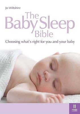 The Baby Sleep Bible: Choosing What's Right For You And Your Baby