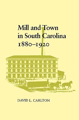Mill and Town in South Carolina, 1880--1920