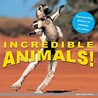 Incredible Animals!: Eye-Opening Photos of Animals in Action