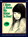 I Have a Sister--My Sister Is Deaf by Jeanne Whitehouse Peterson