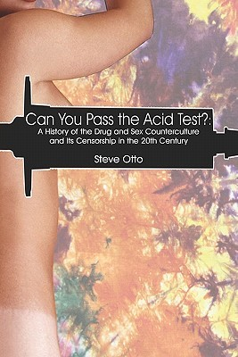 Can You Pass the Acid Test?: A History of the Drug and Sex Counterculture and Its Censorship in the 20th Century