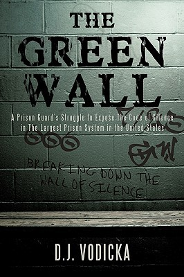 The Green Wall: The Story Of A Brave Prison Guard's Fight Against Corruption Inside The United States' Largest Prison System