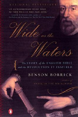 Wide as the Waters: The Story of the English Bible and the Revolution it Inspired