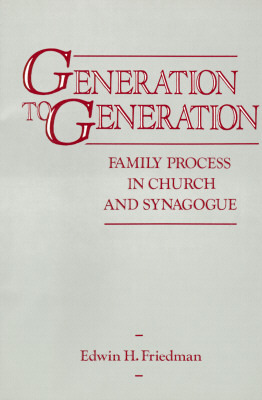 Generation to Generation: Family Process in Church and Synagogue by Edwin H. Friedman