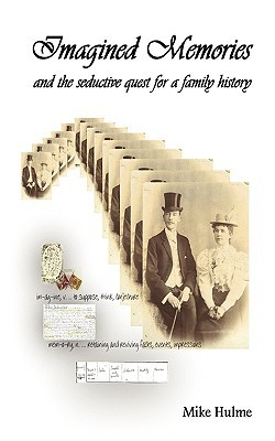 Imagined Memories - And the Seductive Quest for a Family History