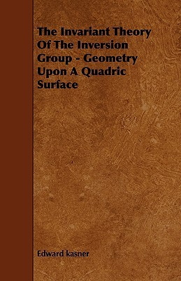 the-invariant-theory-of-the-inversion-group-geometry-upon-a-quadric-surface