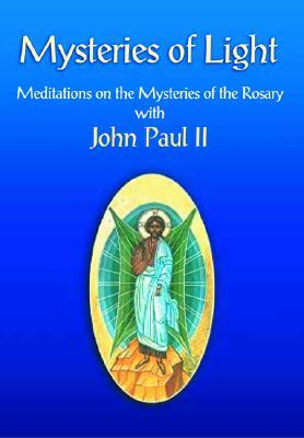 Mysteries of Light: Meditations on the Mysteries of the Rosary with John Paul II