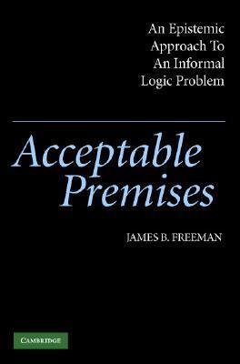 Acceptable Premises: An Epistemic Approach to an Informal Logic Problem DJVU PDF FB2 978-0521540605 por James B. Freeman