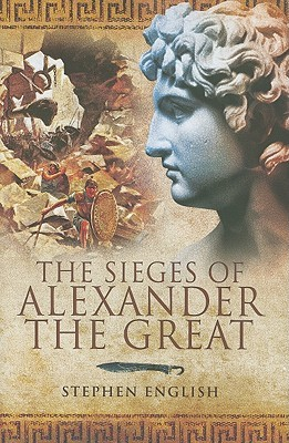The Sieges Of Alexander The Great by Stephen English