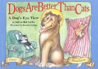 Dogs Are Better Than Cats: A Dog's Eye View