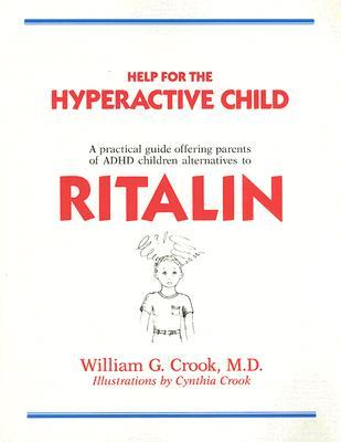 Help for the Hyperactive Child: A Good-Sense Guide for Parents of Children With Hyperactivity, Attention Deficits and Other Behavior and Learning Pr