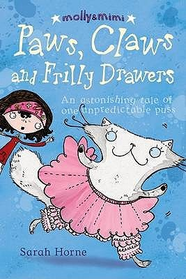 Paws, Claws And Frilly Drawers: An Extraordinary Tale Of One Unpredictable Puss
