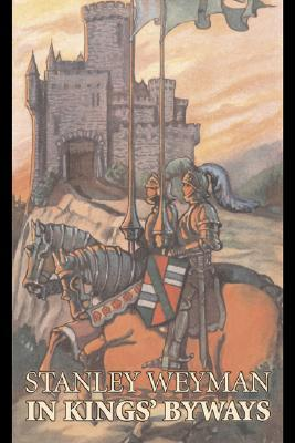 In Kings' Byways by Stanley Weyman, Fiction, Classics, Literary, Historical