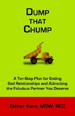 Dump That Chump: A Ten-Step Plan for Ending Bad Relationships and Attracting the Fabulous Partner You Deserve