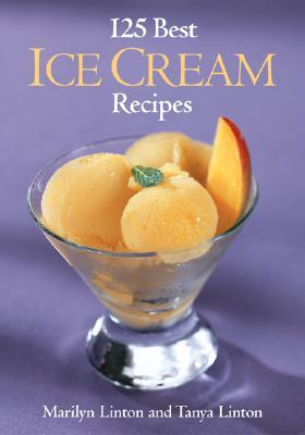 125 Best Ice Cream Recipes by Marilyn Linton