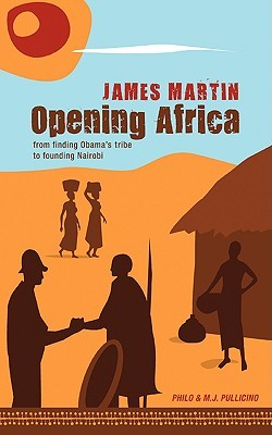 Opening Africa: James Martin - From Finding Obama's Tribe to Founding Nairobi