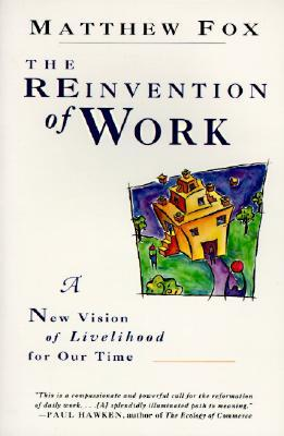 The Reinvention of Work: A New Vision of Livelihood for Our Time