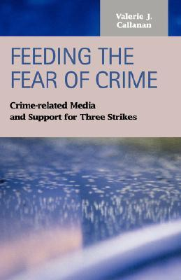 Feeding The Fear Of Crime: Crime Related Media And Support For Three Strikes