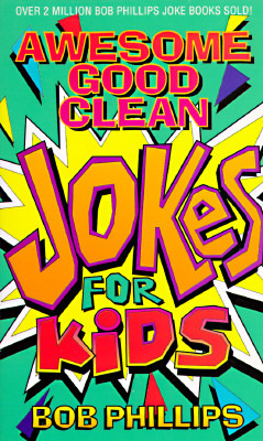 Awesome Good Clean Jokes for Kids by Bob Phillips