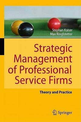 Strategic Management Of Professional Service Firms: Theory And Practice