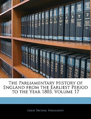 The Parliamentary History of England from the Earliest Period to the Year 1803, Volume 17
