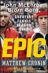 Epic: John McEnroe, Bjrn Borg, and the Greatest Tennis Season Ever