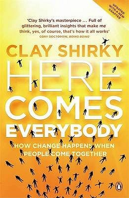 Here Comes Everybody: How Change Happens when People Come Together