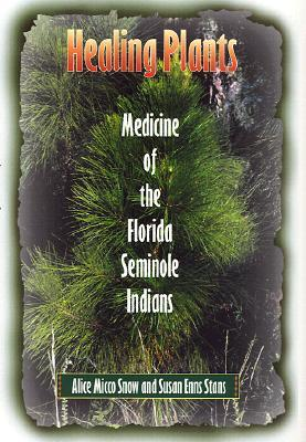 Healing Plants: Medicine of the Florida Seminole Indians