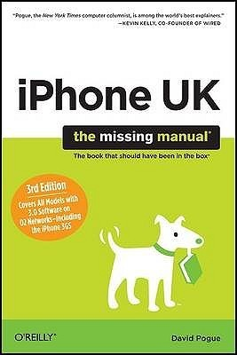 iPhone UK: The Missing Manual: Covers All Models with 3.0 Software on O2 Networks Including the iPhone 3GS