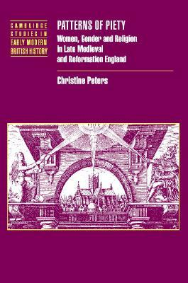 Patterns of Piety: Women, Gender and Religion in Late Medieval and Reformation England