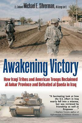 Awakening Victory: How Iraqi Tribes and American Troops Reclaimed Al Anbar Province and Defeated Al Qaeda in Iraq