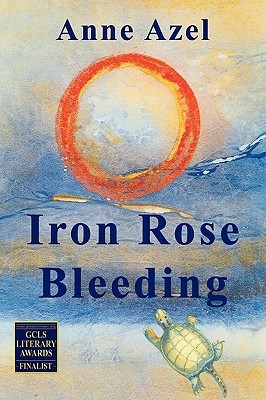 Iron Rose Bleeding by Anne Azel