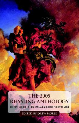The 2005 Rhysling Anthology: The Best Science Fiction, Fantasy, and Horror Poetry of 2004