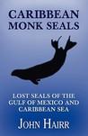 Caribbean Monk Seals by John Hairr
