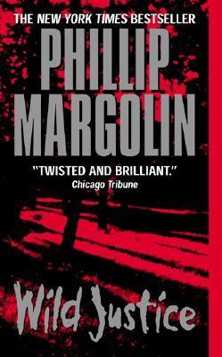 Wild Justice by Phillip Margolin