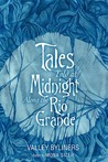 Tales Told at Midnight Along the Rio Grande