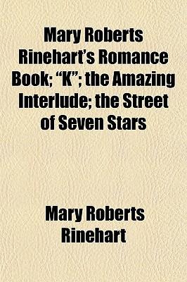 Mary Roberts Rinehart's Romance Book; K; The Amazing Interlude; The Street of Seven Stars