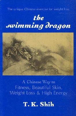 Swimming Dragon: A Chinese Way to Fitness, Beautiful Skin, Weight Loss, and High Energy