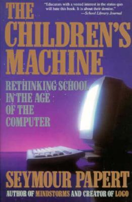 The Children's Machine: Rethinking School In The Age Of The Computer