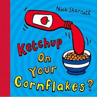Ketchup on Your Cornflakes? by Nick Sharratt