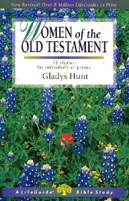 Women of the old testament: 12 studies for individuals or groups by Gladys M. Hunt