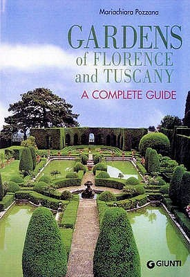 Gardens Of Florence And Tuscany. A Complete Guide by Mariachiara Pozzana