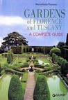 Gardens Of Florence And Tuscany. A Complete Guide