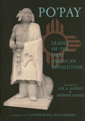 Po'Pay: Leader of the First American Revolution
