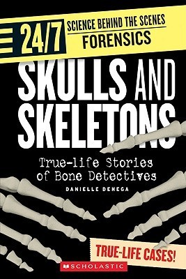 Skulls and Skeletons: True-Life Stories of Bone Detectives (24/7: Science Behind the Scenes: Forensic Files)