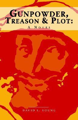 Gunpowder, Treason and Plot - A Novel