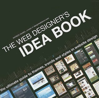 The Web Designers Idea Book: The Ultimate Guide To Themes, Trends & Styles In Website Design