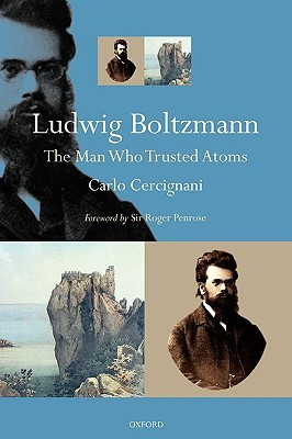 ludwig-boltzmann-the-man-who-trusted-atoms