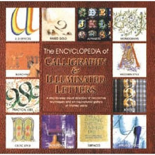 The Encyclopedia of Calligraphy and Illumination: A Step-By-Step Directory of Alphabets, Illuminated Letters and Decorative Techniques. Janet Mehigan & Mary Noble