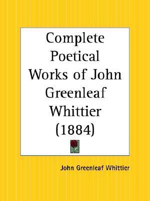 Complete Poetical Works of John Greenleaf Whittier by John Greenleaf Whittier